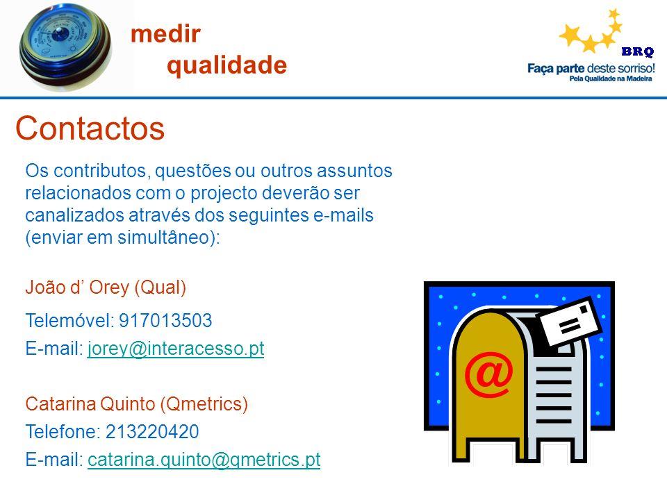 medir qualidade Contactos Os contributos, questões ou outros assuntos relacionados com o projecto deverão ser canalizados através dos seguintes e-mail