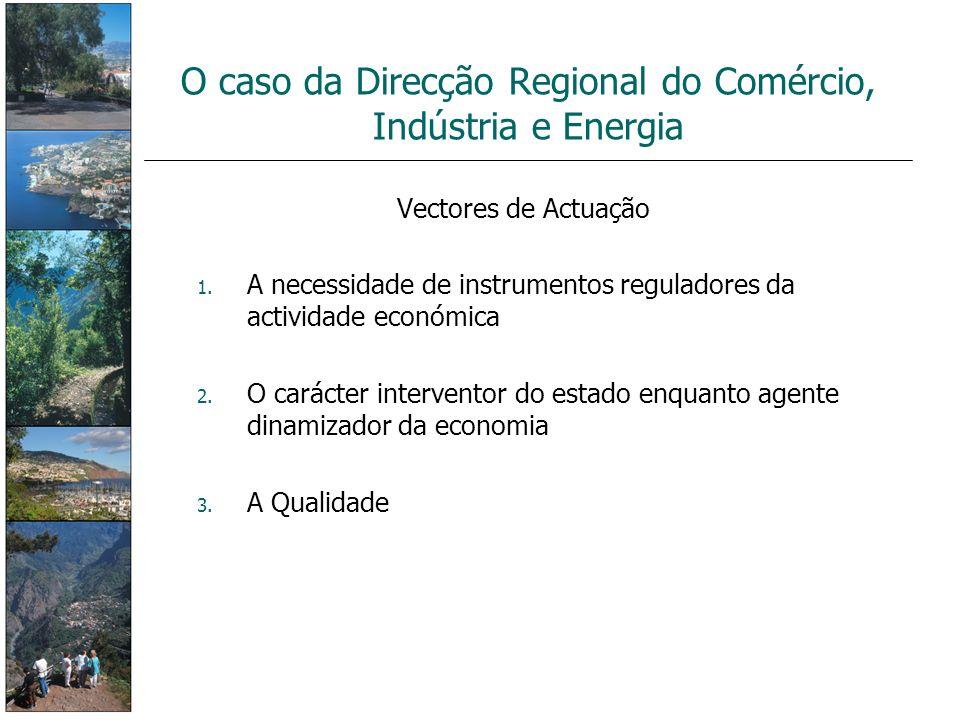 Vectores de Actuação 1. A necessidade de instrumentos reguladores da actividade económica 2. O carácter interventor do estado enquanto agente dinamiza