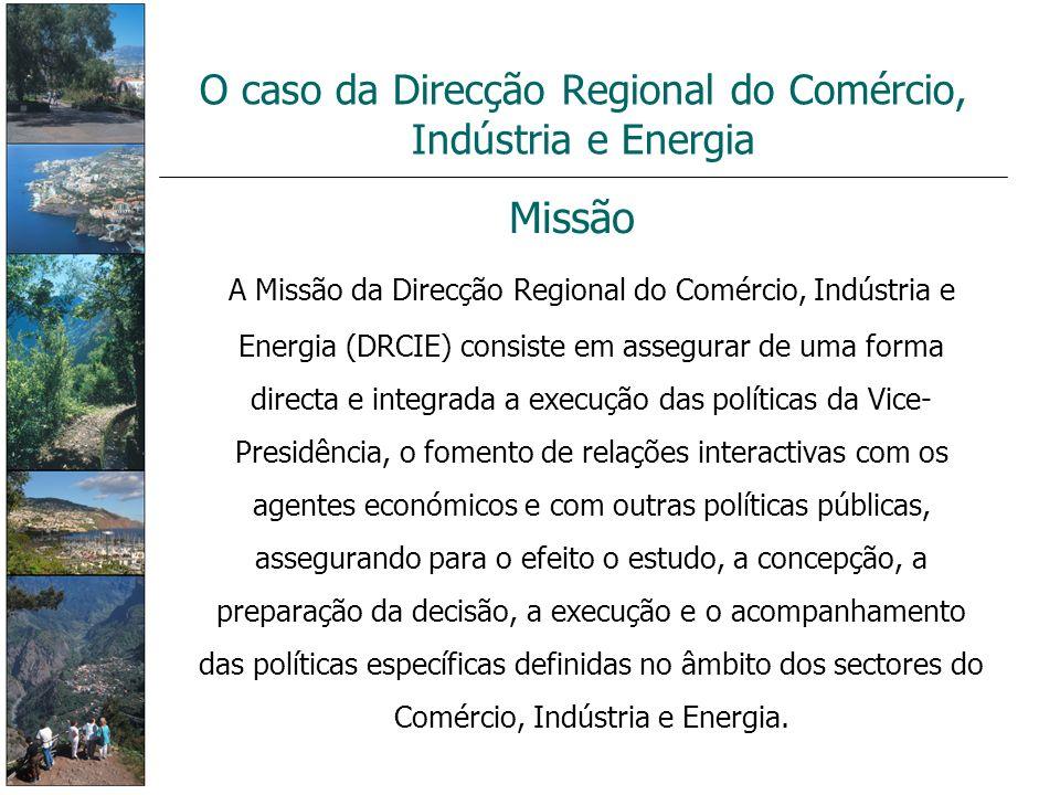 Missão A Missão da Direcção Regional do Comércio, Indústria e Energia (DRCIE) consiste em assegurar de uma forma directa e integrada a execução das po