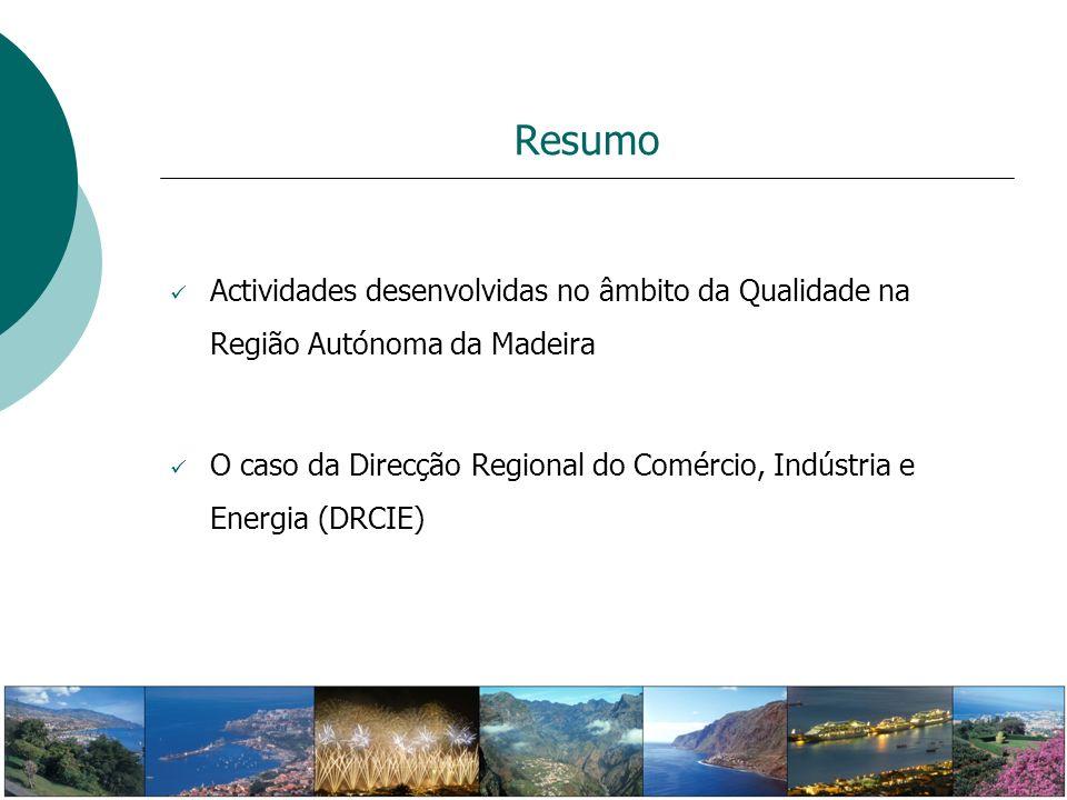 Resumo Actividades desenvolvidas no âmbito da Qualidade na Região Autónoma da Madeira O caso da Direcção Regional do Comércio, Indústria e Energia (DR