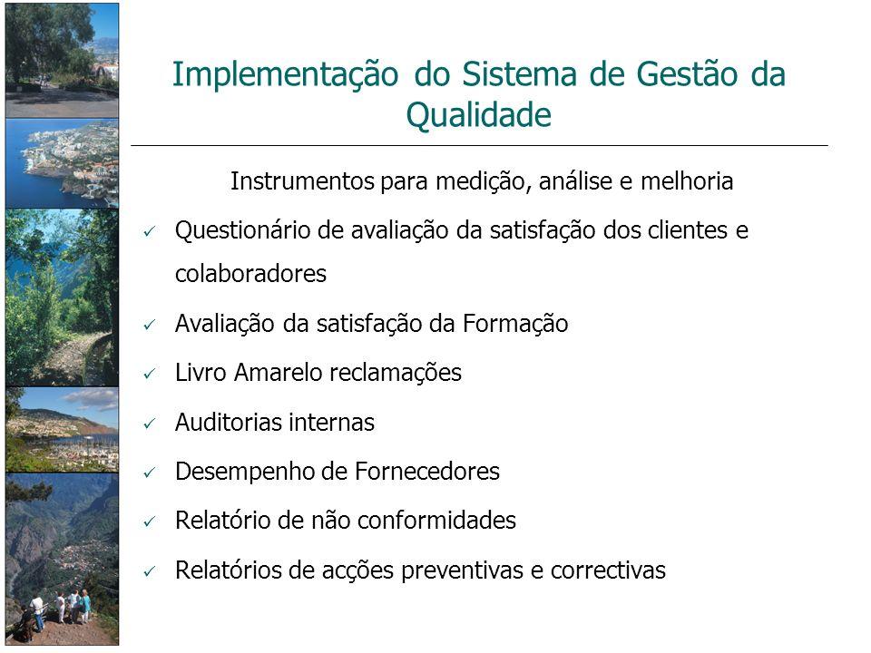 Implementação do Sistema de Gestão da Qualidade Instrumentos para medição, análise e melhoria Questionário de avaliação da satisfação dos clientes e c