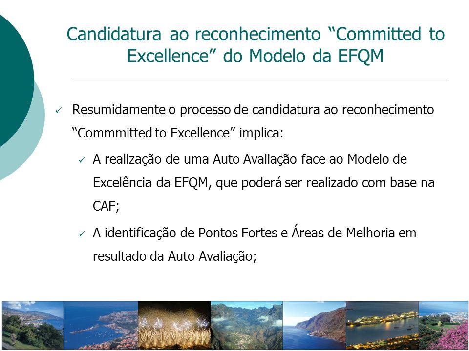Candidatura ao reconhecimento Committed to Excellence do Modelo da EFQM Resumidamente o processo de candidatura ao reconhecimento Commmitted to Excell