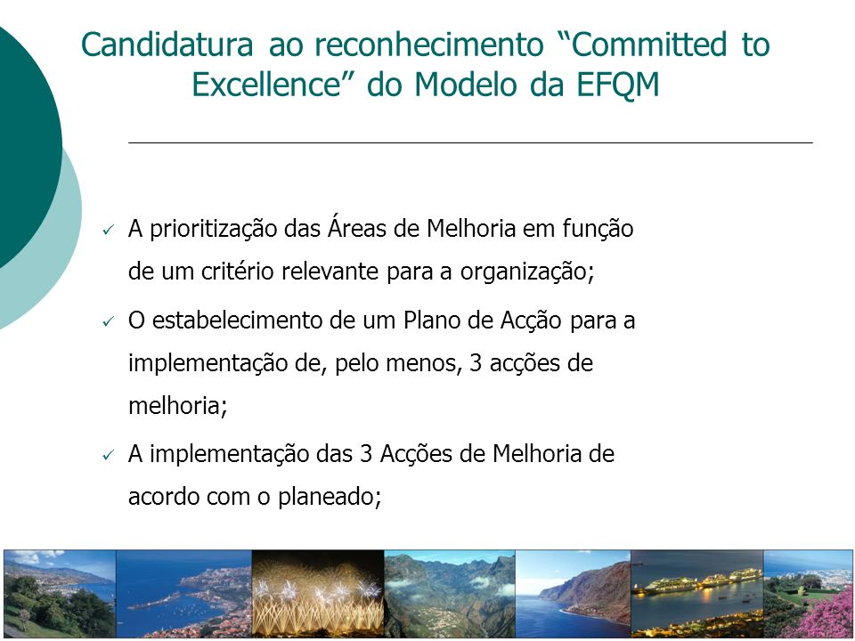 Candidatura ao reconhecimento Committed to Excellence do Modelo da EFQM A prioritização das Áreas de Melhoria em função de um critério relevante para