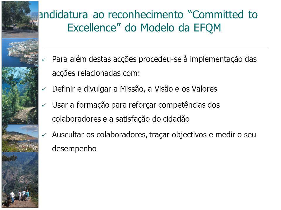 Candidatura ao reconhecimento Committed to Excellence do Modelo da EFQM Para além destas acções procedeu-se à implementação das acções relacionadas co