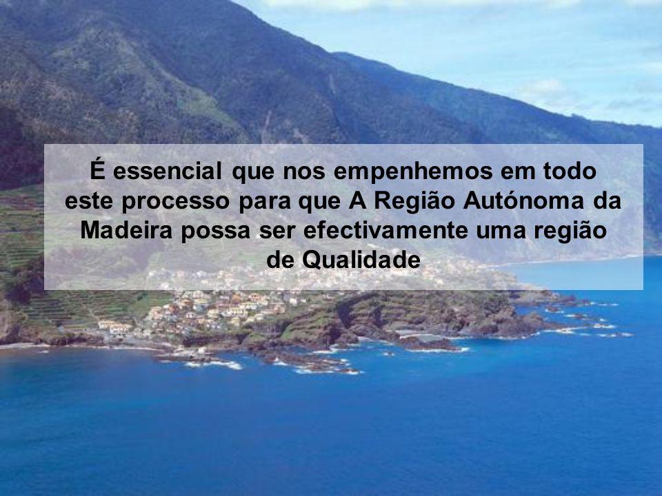 É essencial que nos empenhemos em todo este processo para que A Região Autónoma da Madeira possa ser efectivamente uma região de Qualidade