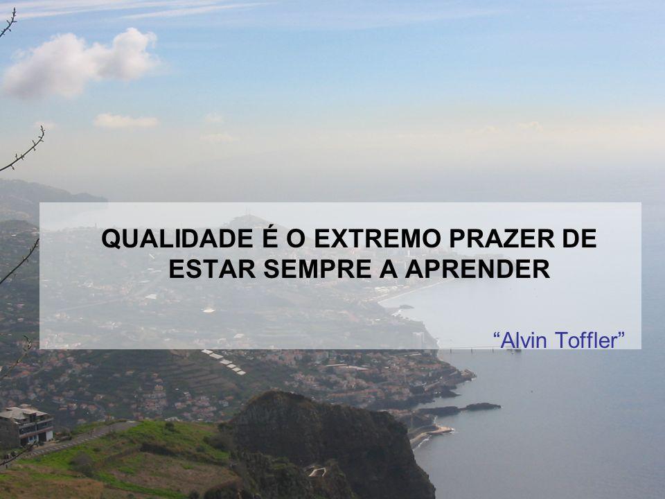QUALIDADE É O EXTREMO PRAZER DE ESTAR SEMPRE A APRENDER Alvin Toffler