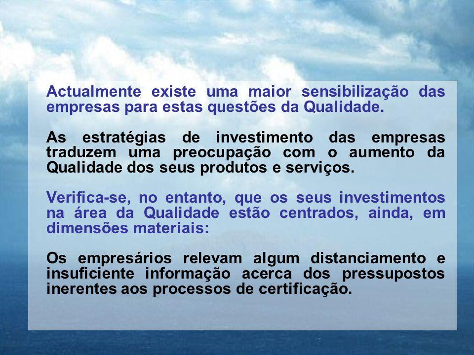 Actualmente existe uma maior sensibilização das empresas para estas questões da Qualidade.