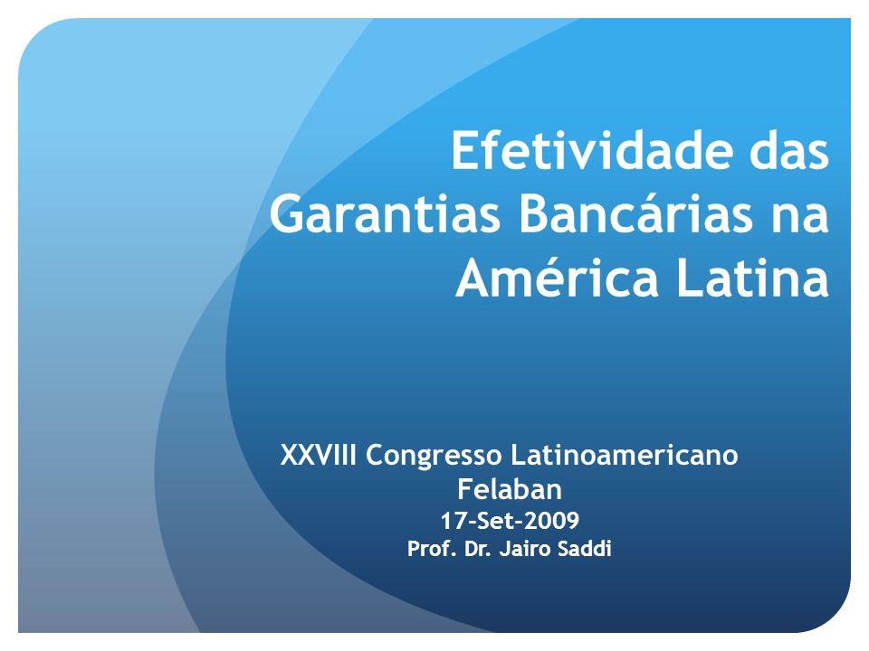 Efetividade das Garantias Bancárias na América Latina XXVIII Congresso Latinoamericano Felaban 17-Set-2009 Prof.