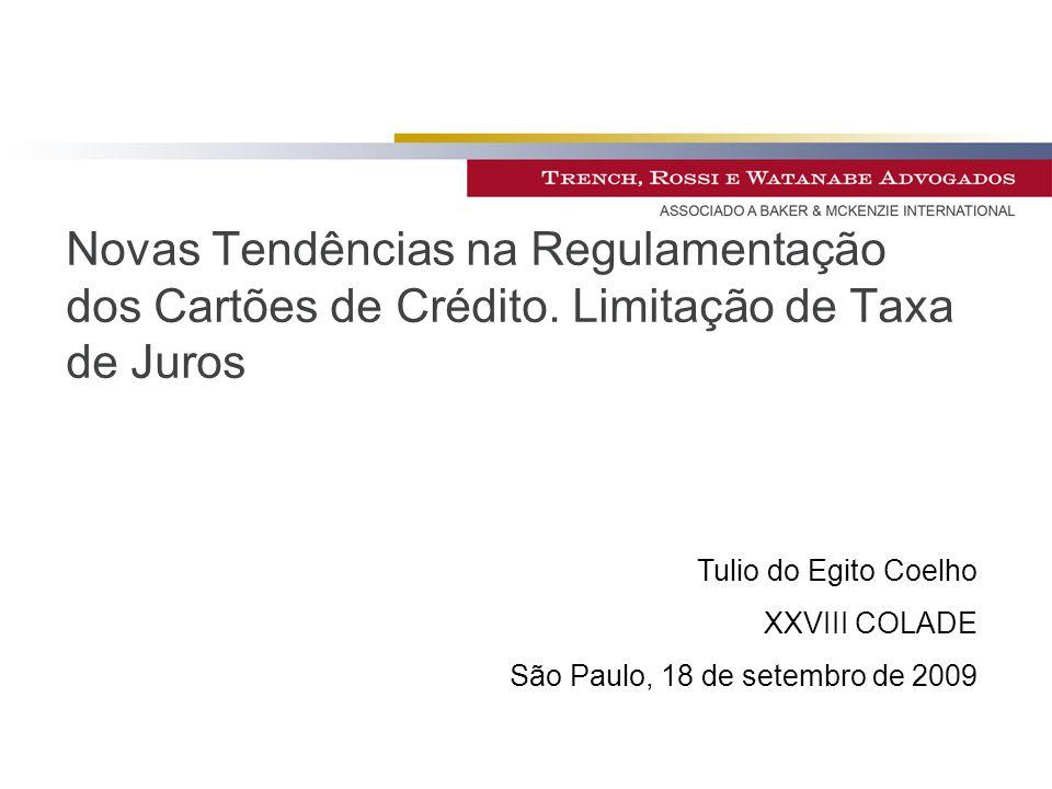 Novas Tendências na Regulamentação dos Cartões de Crédito. Limitação de Taxa de Juros Tulio do Egito Coelho XXVIII COLADE São Paulo, 18 de setembro de
