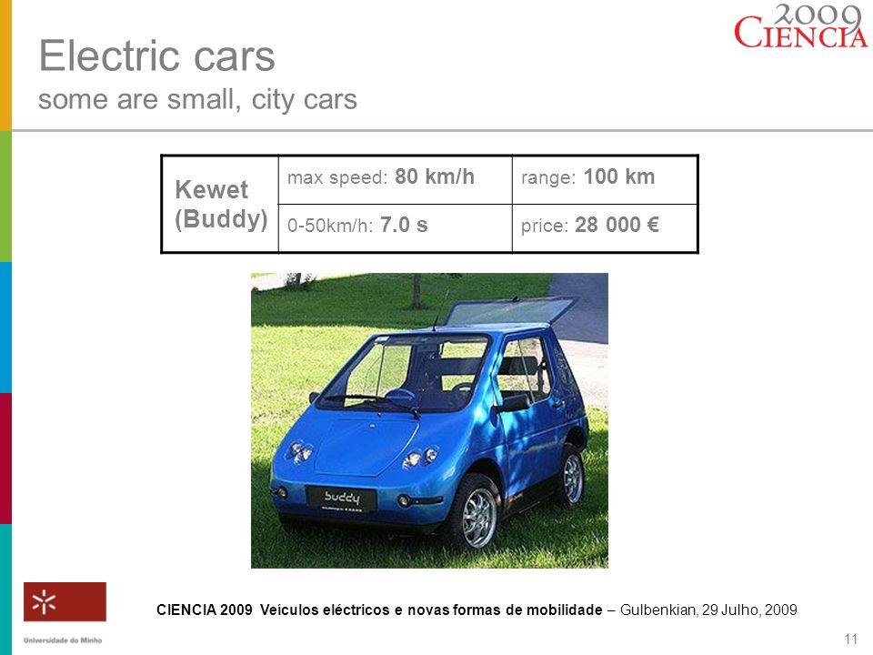 CIENCIA 2009 Veículos eléctricos e novas formas de mobilidade – Gulbenkian, 29 Julho, 2009 11 Electric cars some are small, city cars Kewet (Buddy) ma