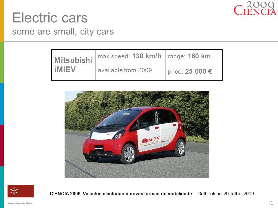 CIENCIA 2009 Veículos eléctricos e novas formas de mobilidade – Gulbenkian, 29 Julho, 2009 12 Electric cars some are small, city cars Mitsubishi iMIEV