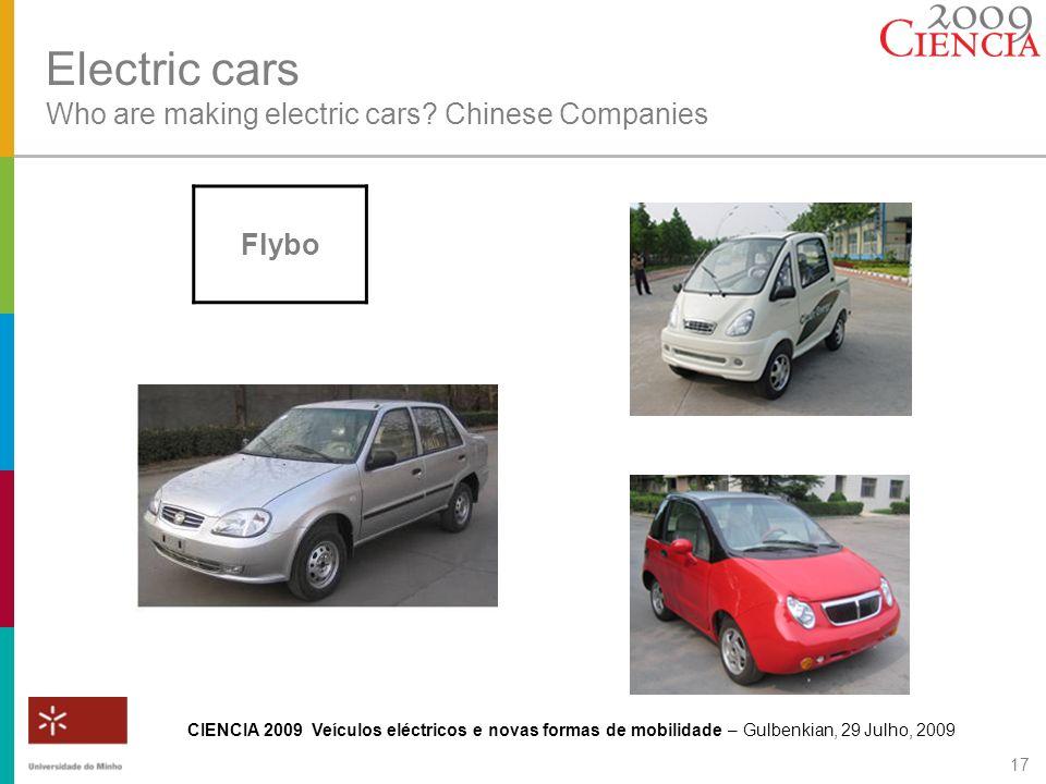 CIENCIA 2009 Veículos eléctricos e novas formas de mobilidade – Gulbenkian, 29 Julho, 2009 17 Electric cars Who are making electric cars? Chinese Comp