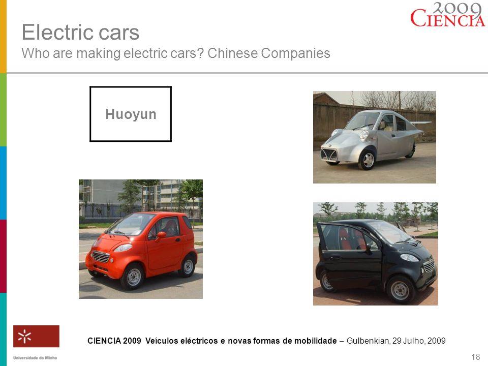 CIENCIA 2009 Veículos eléctricos e novas formas de mobilidade – Gulbenkian, 29 Julho, 2009 18 Electric cars Who are making electric cars? Chinese Comp