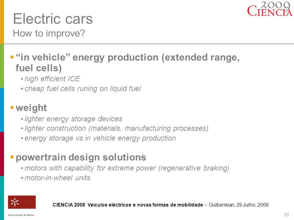 CIENCIA 2009 Veículos eléctricos e novas formas de mobilidade – Gulbenkian, 29 Julho, 2009 31 Electric cars How to improve? in vehicle energy producti