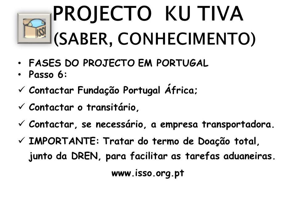 PROJECTO KU TIVA (SABER, CONHECIMENTO) FASES DO PROJECTO EM PORTUGAL Passo 6: Contactar Fundação Portugal África; Contactar o transitário, Contactar, se necessário, a empresa transportadora.