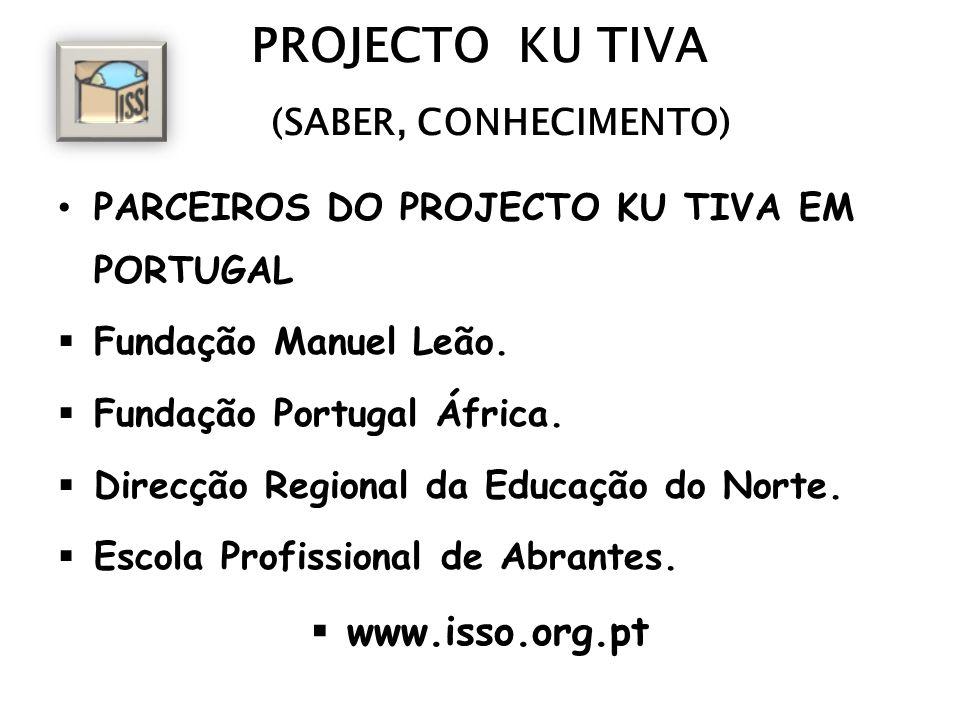 PROJECTO KU TIVA (SABER, CONHECIMENTO) PARCEIROS DO PROJECTO KU TIVA EM PORTUGAL Fundação Manuel Leão. Fundação Portugal África. Direcção Regional da