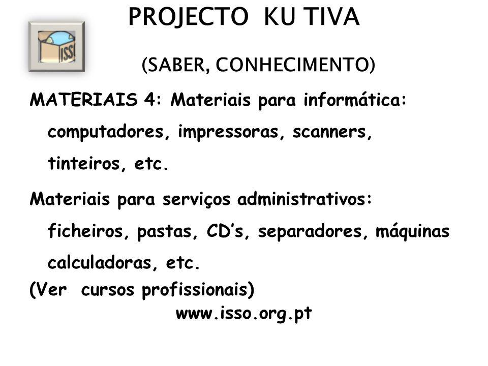 PROJECTO KU TIVA (SABER, CONHECIMENTO) MATERIAIS 4: Materiais para informática: computadores, impressoras, scanners, tinteiros, etc. Materiais para se