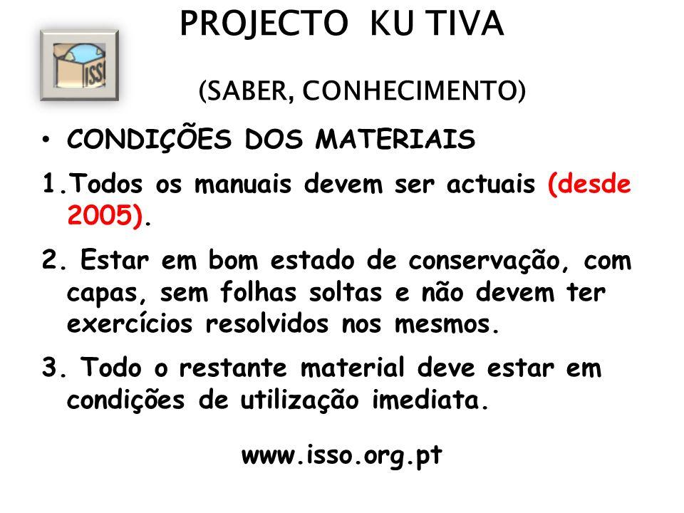 PROJECTO KU TIVA (SABER, CONHECIMENTO) CONDIÇÕES DOS MATERIAIS 1.Todos os manuais devem ser actuais (desde 2005).