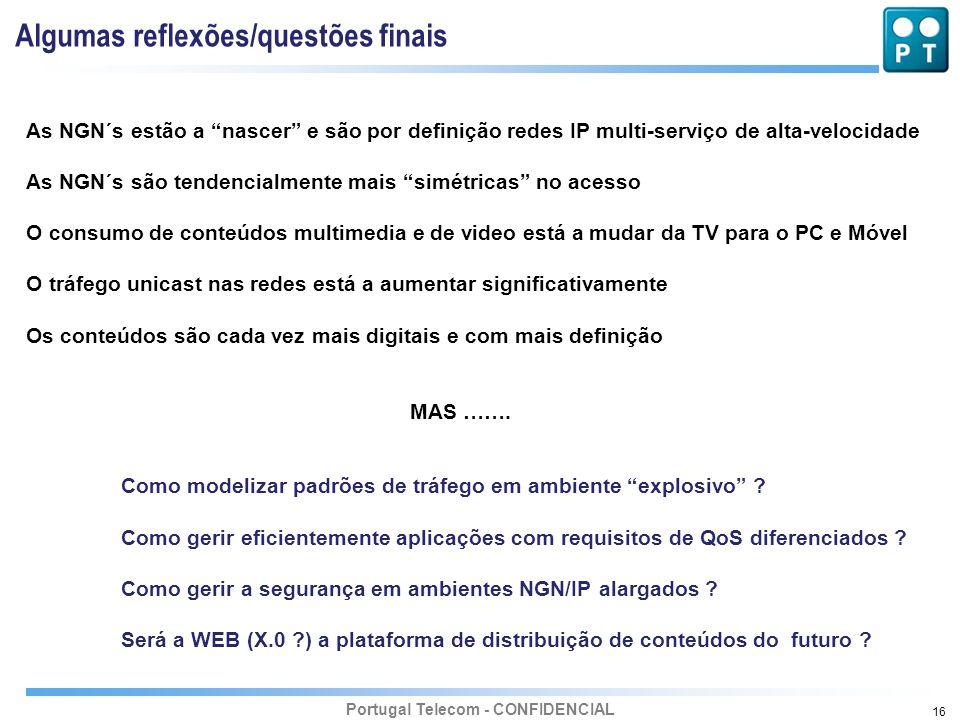 Portugal Telecom - CONFIDENCIAL 16 Algumas reflexões/questões finais As NGN´s estão a nascer e são por definição redes IP multi-serviço de alta-veloci