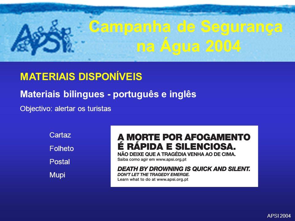 APSI 2004 Campanha de Segurança na Água 2004 MATERIAIS DISPONÍVEIS Materiais bilingues - português e inglês Objectivo: alertar os turistas Cartaz Folh