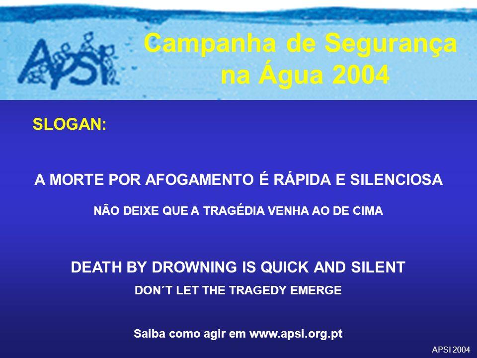 APSI 2004 Campanha de Segurança na Água 2004 SLOGAN: A MORTE POR AFOGAMENTO É RÁPIDA E SILENCIOSA NÃO DEIXE QUE A TRAGÉDIA VENHA AO DE CIMA DEATH BY D