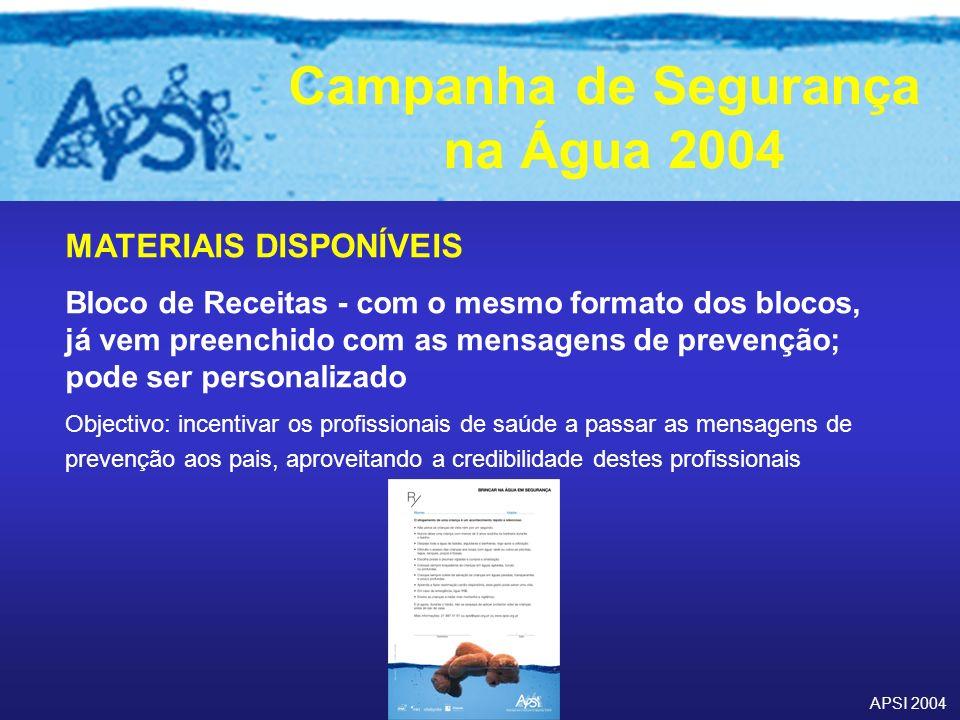 APSI 2004 Campanha de Segurança na Água 2004 MATERIAIS DISPONÍVEIS Bloco de Receitas - com o mesmo formato dos blocos, já vem preenchido com as mensag