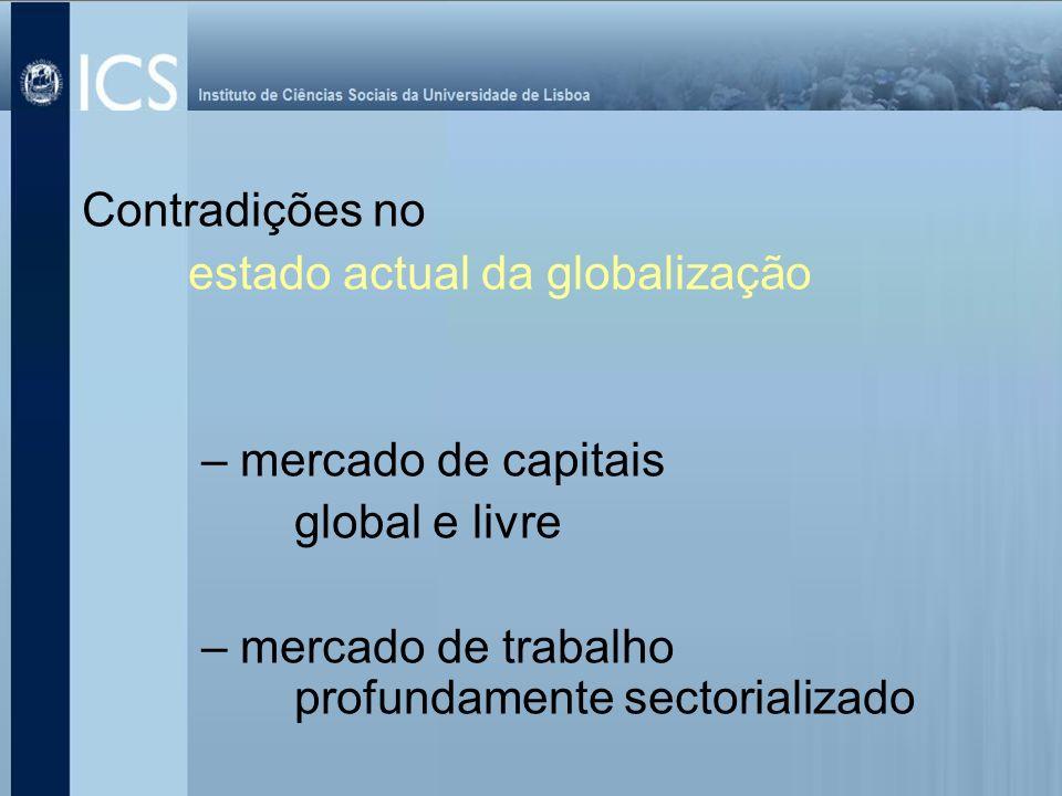 Contradições no estado actual da globalização – mercado de capitais global e livre – mercado de trabalho profundamente sectorializado