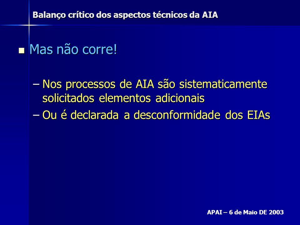 Balanço crítico dos aspectos técnicos da AIA APAI – 6 de Maio DE 2003 Mas não corre! Mas não corre! –Nos processos de AIA são sistematicamente solicit
