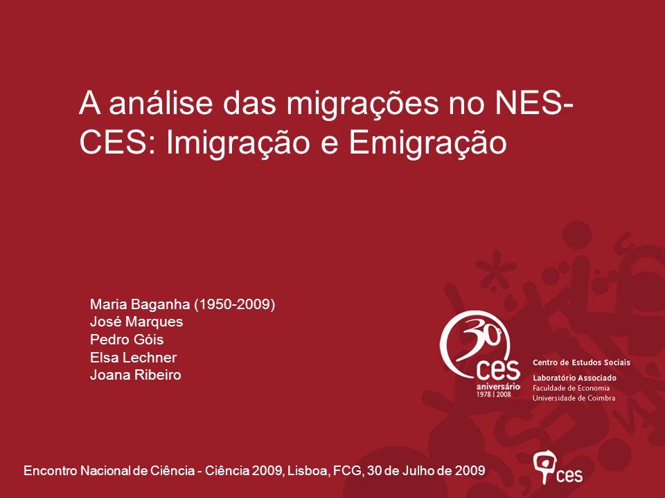 A análise das migrações no NES- CES: Imigração e Emigração Encontro Nacional de Ciência - Ciência 2009, Lisboa, FCG, 30 de Julho de 2009 Maria Baganha