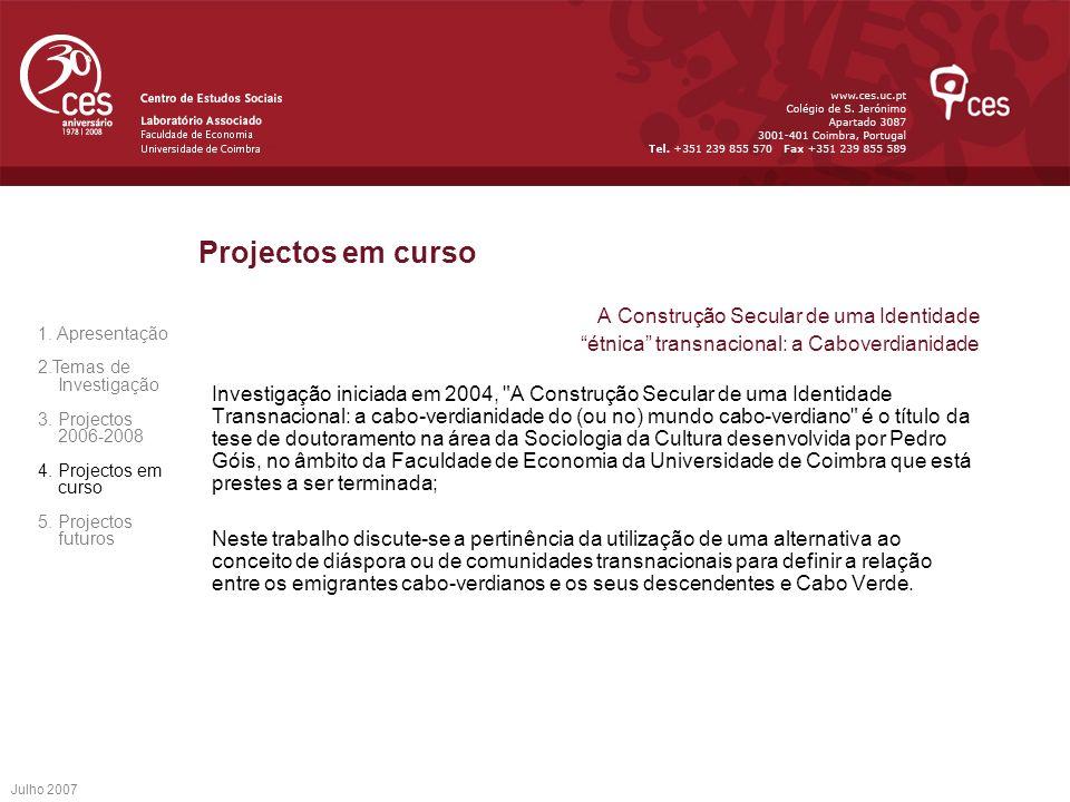 Julho 2007 Projectos em curso A Construção Secular de uma Identidade étnica transnacional: a Caboverdianidade Investigação iniciada em 2004,