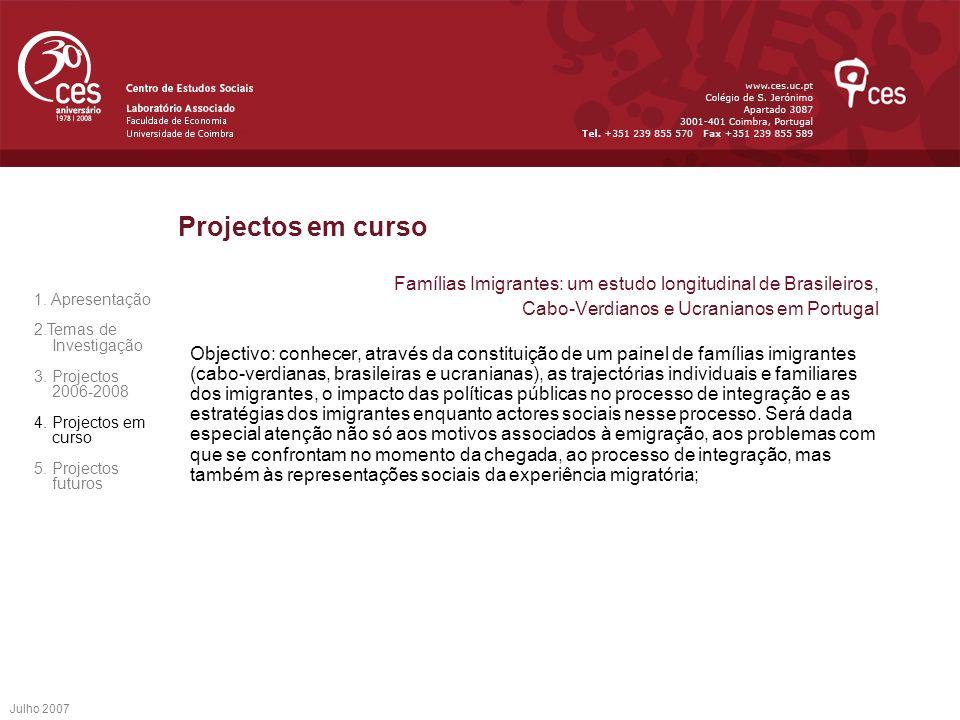 Julho 2007 Projectos em curso Famílias Imigrantes: um estudo longitudinal de Brasileiros, Cabo-Verdianos e Ucranianos em Portugal Objectivo: conhecer,