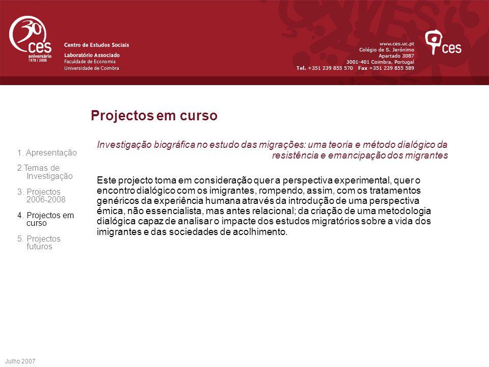 Julho 2007 Projectos em curso Investigação biográfica no estudo das migrações: uma teoria e método dialógico da resistência e emancipação dos migrante