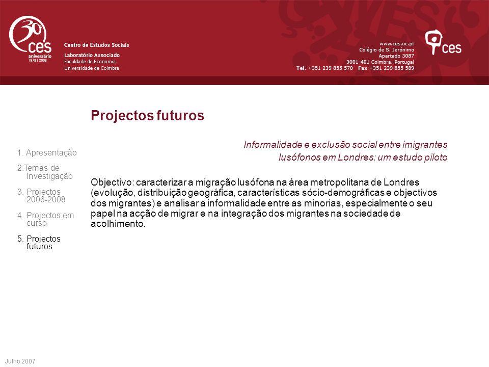 Julho 2007 Projectos futuros Informalidade e exclusão social entre imigrantes lusófonos em Londres: um estudo piloto Objectivo: caracterizar a migraçã