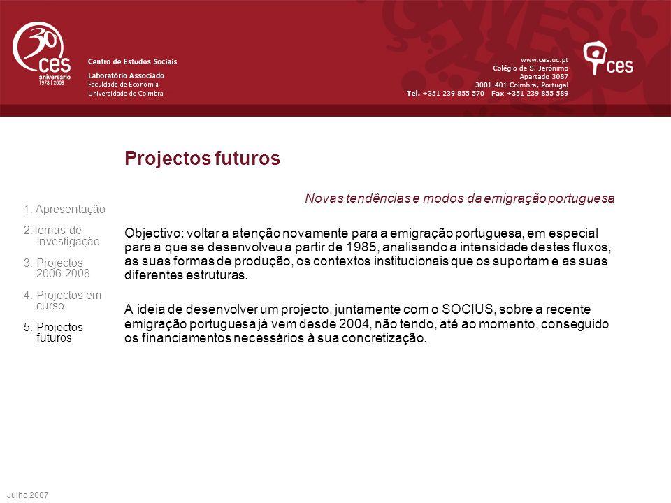 Julho 2007 Projectos futuros Novas tendências e modos da emigração portuguesa Objectivo: voltar a atenção novamente para a emigração portuguesa, em es