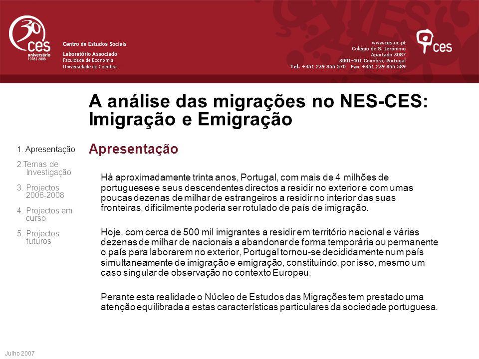 Julho 2007 A análise das migrações no NES-CES: Imigração e Emigração Apresentação Há aproximadamente trinta anos, Portugal, com mais de 4 milhões de p