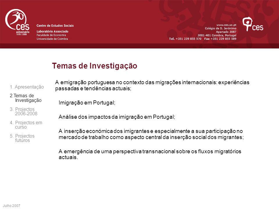 Julho 2007 Temas de Investigação A emigração portuguesa no contexto das migrações internacionais: experiências passadas e tendências actuais; Imigraçã