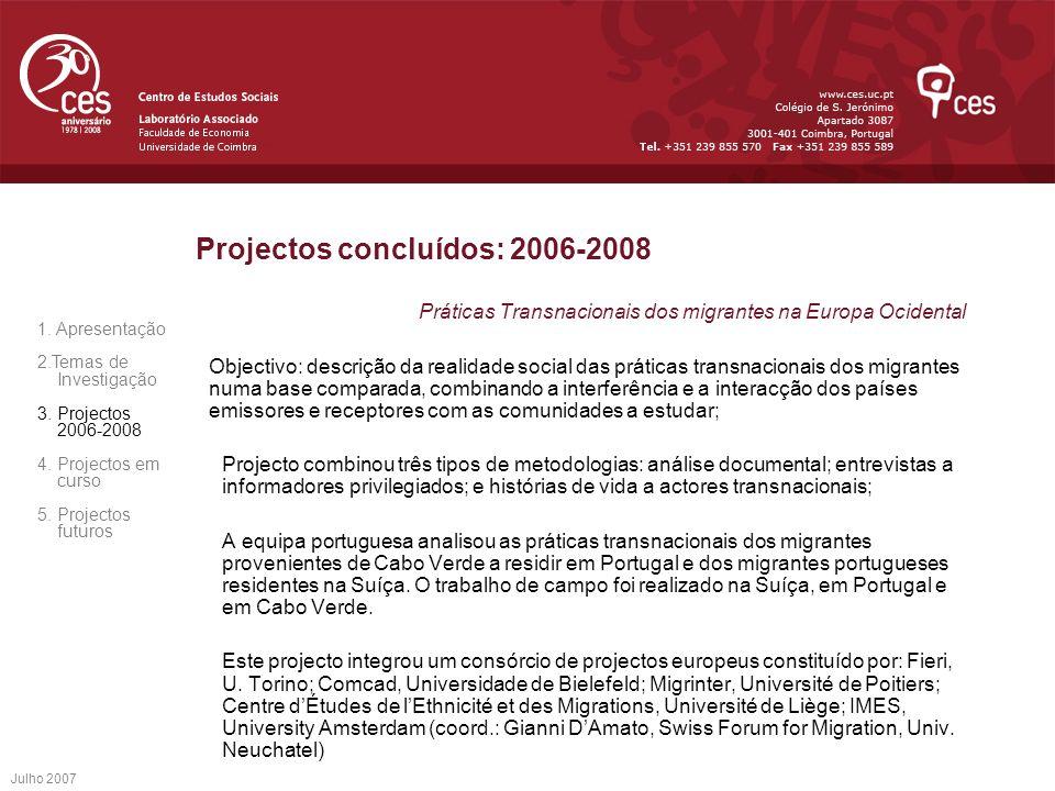 Julho 2007 Projectos concluídos: 2006-2008 Práticas Transnacionais dos migrantes na Europa Ocidental Objectivo: descrição da realidade social das prát