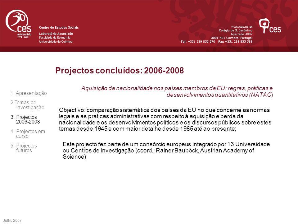Julho 2007 Projectos concluídos: 2006-2008 Aquisição da nacionalidade nos países membros da EU: regras, práticas e desenvolvimentos quantitativos (NAT