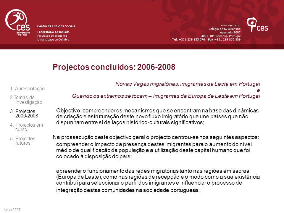 Julho 2007 Projectos concluídos: 2006-2008 Novas Vagas migratórias: imigrantes de Leste em Portugal e Quando os extremos se tocam – Imigrantes da Euro