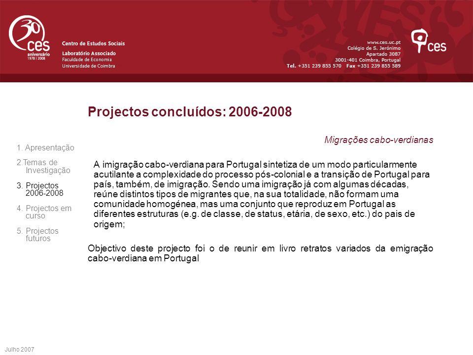 Julho 2007 Projectos concluídos: 2006-2008 Migrações cabo-verdianas A imigração cabo-verdiana para Portugal sintetiza de um modo particularmente acuti