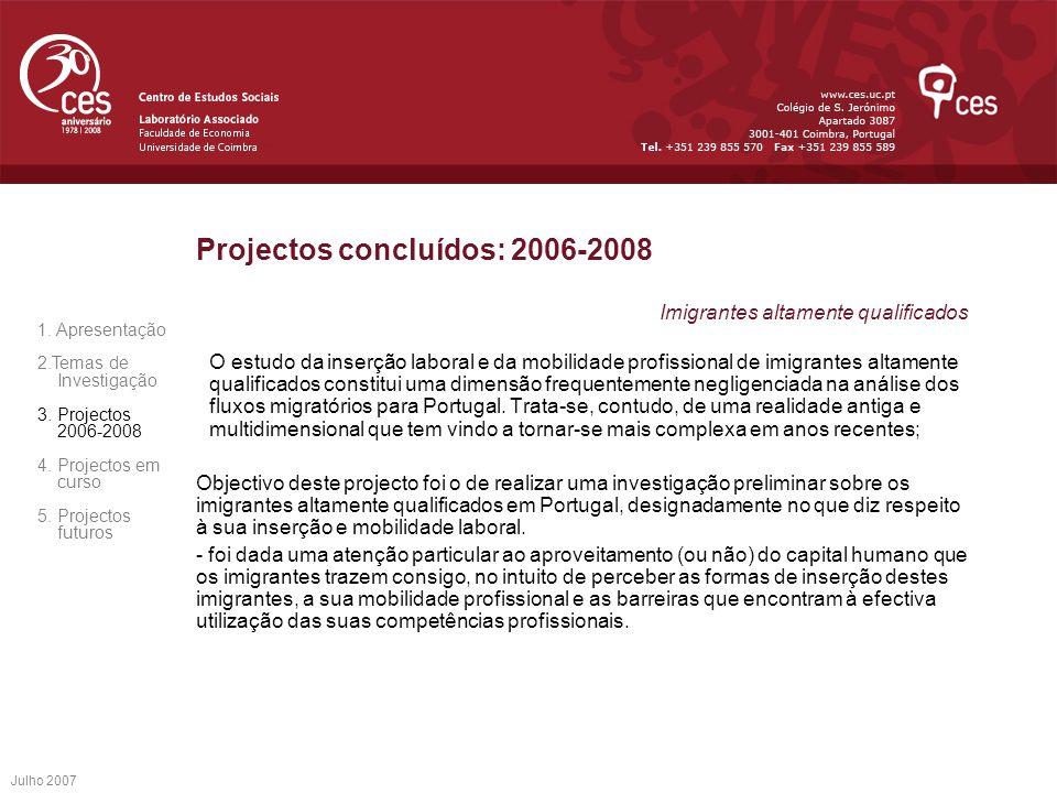 Julho 2007 Projectos concluídos: 2006-2008 Imigrantes altamente qualificados O estudo da inserção laboral e da mobilidade profissional de imigrantes a