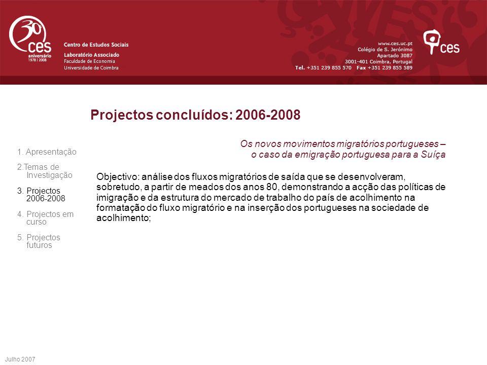Julho 2007 Projectos concluídos: 2006-2008 Os novos movimentos migratórios portugueses – o caso da emigração portuguesa para a Suíça Objectivo: anális