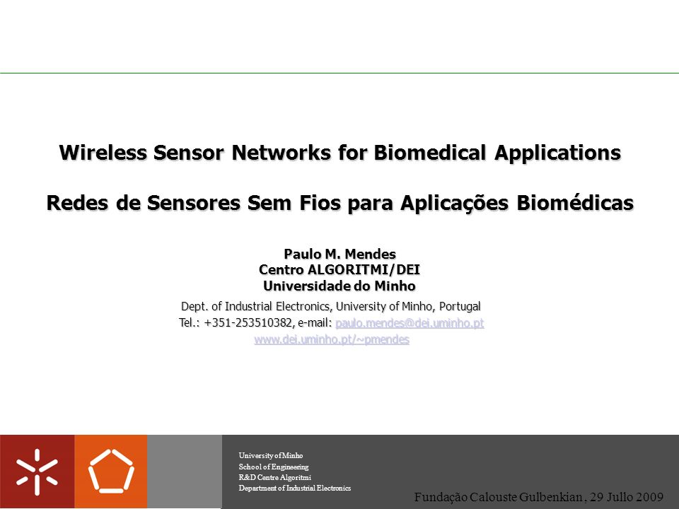 Wireless Sensor Networks for Biomedical Applications Redes de Sensores Sem Fios para Aplicações Biomédicas Paulo M. Mendes Centro ALGORITMI/DEI Univer