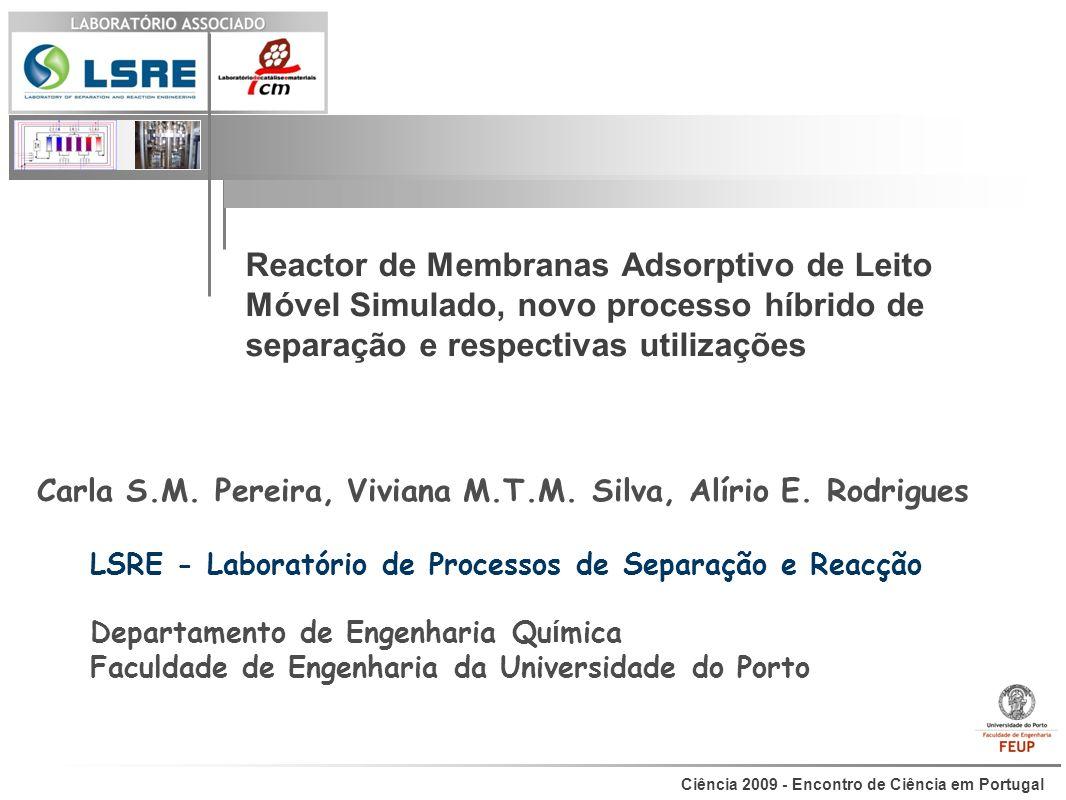 Ciência 2009 - Encontro de Ciência em Portugal Reactor de Membranas Adsorptivo de Leito Móvel Simulado, novo processo híbrido de separação e respectiv
