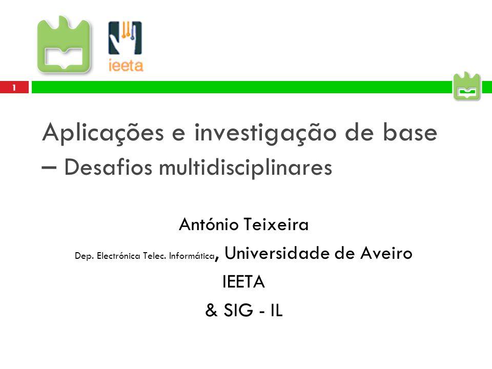 1 Aplicações e investigação de base – Desafios multidisciplinares António Teixeira Dep.