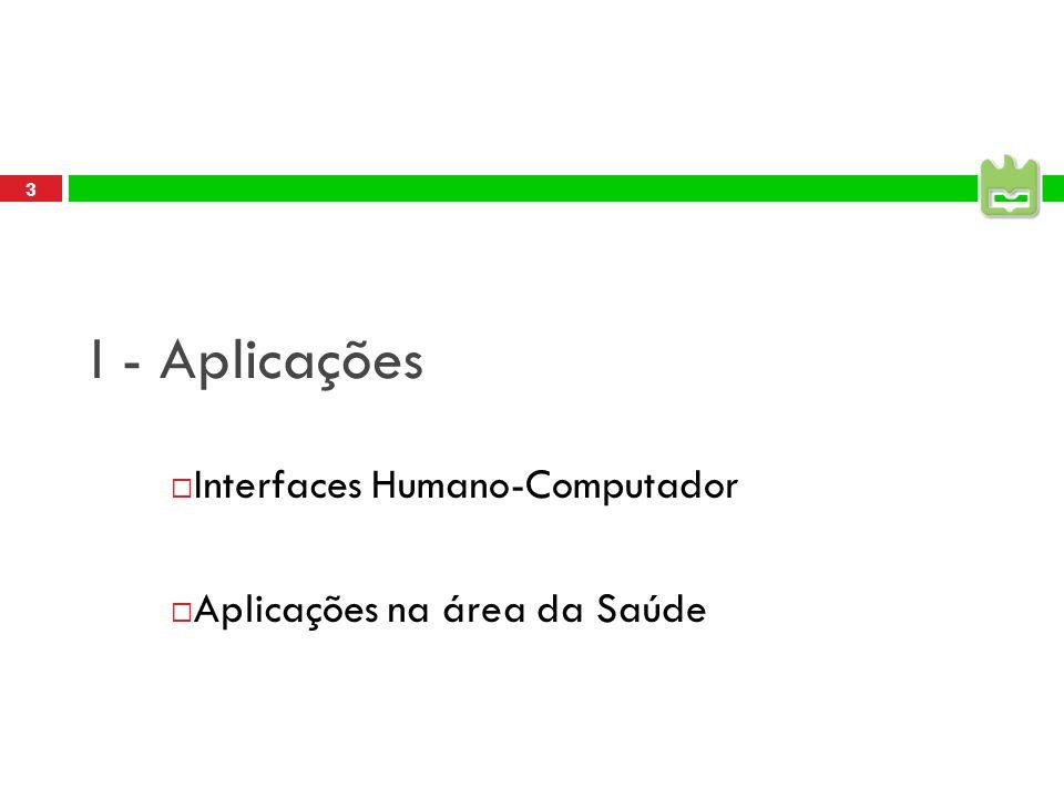 3 I - Aplicações Interfaces Humano-Computador Aplicações na área da Saúde