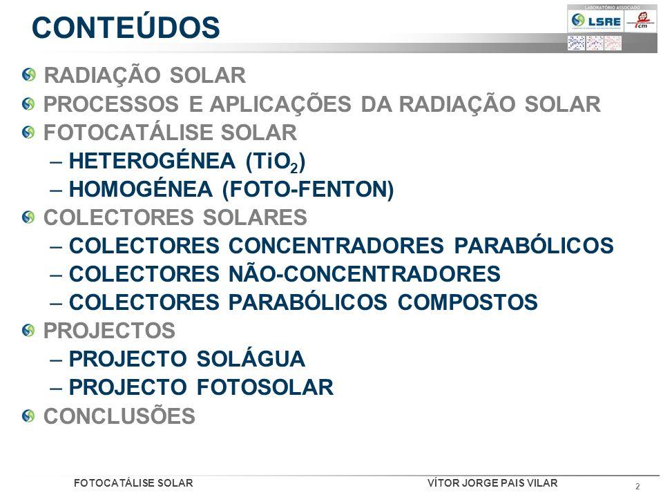 FOTOCATÁLISE SOLARVÍTOR JORGE PAIS VILAR 2 CONTEÚDOS RADIAÇÃO SOLAR PROCESSOS E APLICAÇÕES DA RADIAÇÃO SOLAR FOTOCATÁLISE SOLAR – HETEROGÉNEA (TiO 2 )