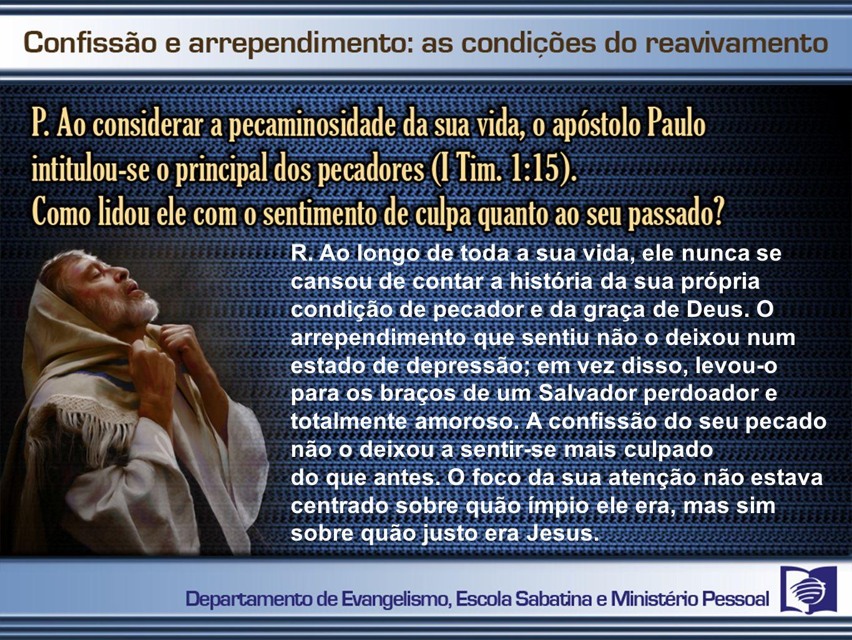 R. Ao longo de toda a sua vida, ele nunca se cansou de contar a história da sua própria condição de pecador e da graça de Deus. O arrependimento que s