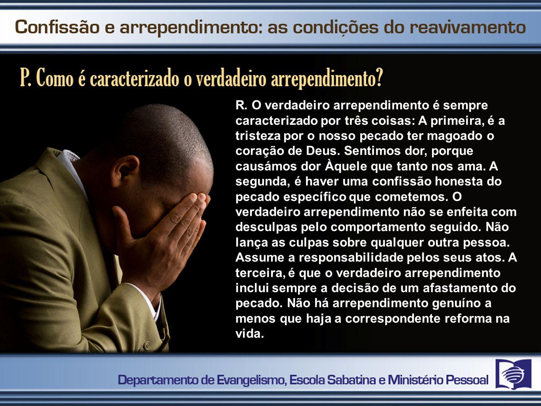 R. O verdadeiro arrependimento é sempre caracterizado por três coisas: A primeira, é a tristeza por o nosso pecado ter magoado o coração de Deus. Sent
