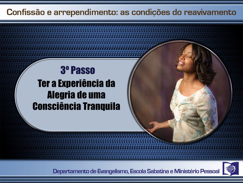3º Passo Ter a Experiência da Alegria de uma Consciência Tranquila